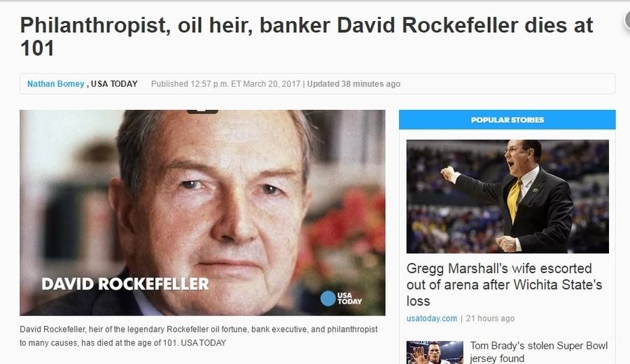 "David Rockefeller DEAD. www.usatoday.com/story/money/2017/03/... Good riddance. Philanthropist, oil heir, banker David Rockefeller dies at 101 Nathan Barney ""IS David Rockefeller DEAD www usatoday com/story/money/2017/03/ Good riddance Philanthropist oil heir banker dies at 101 Nathan Barney ""IS"