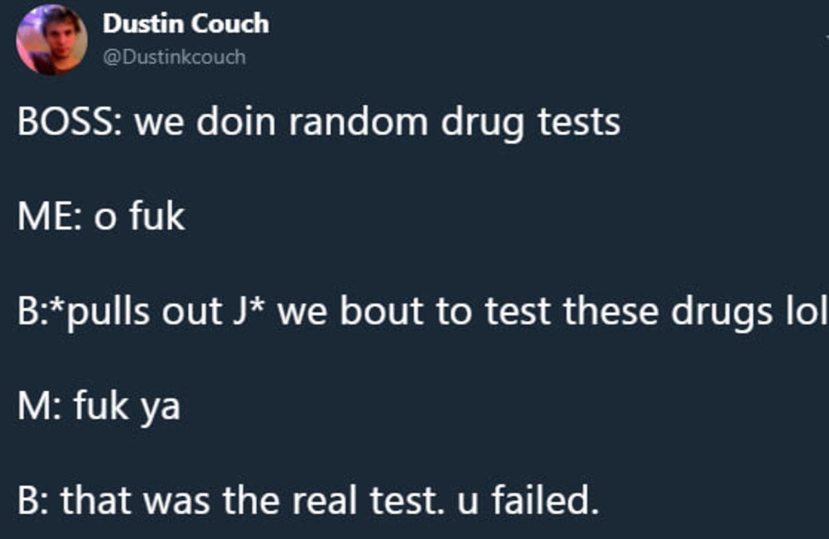 Drug tests. .. hehe Drug tests hehe