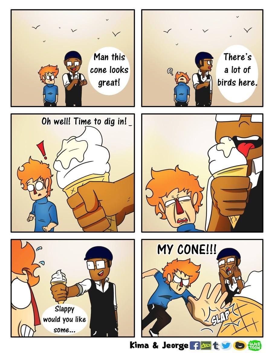 That's A Good Cone. I've seen it happen. Truly tragic. \/ Find more here \/ kimaandjeorge.deviantart.com/ tapas.io/series/KimaAndJeorge www.webtoons.com/en/chal Ice Cream bird poop